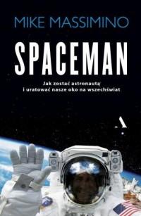 Spaceman. Jak zostać astronautą i uratować nasze oko na wszechświat - okładka książki