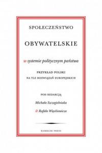 Społeczeństwo obywatelskie w systemie politycznym państwa. Przykład polski na tle rozwiązań europejskich - okładka książki