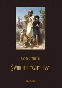 Świat antyczny a my - Tadeusz Zieliński - okładka książki