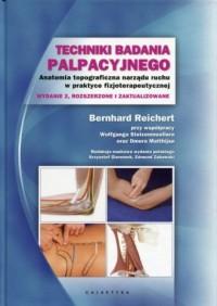 Techniki badania palpacyjnego. Anatomia topograficzna narządu ruchu w praktyce fizjoterapeutycznej - okładka książki