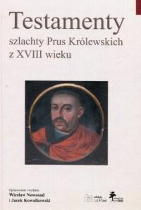 Testamenty szlachty Prus Królewskich z XVIII wieku - okładka książki