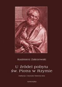 U źródeł pobytu św. Piotra w Rzymie. Tradycja i krytyka historyczna - okładka książki