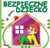 W domu. Bezpieczne dziecko - okładka książki