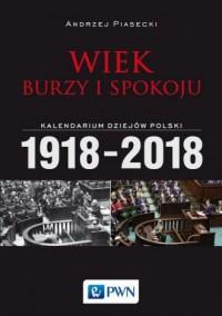Wiek burzy i spokoju. Kalendarium dziejów Polski 1918-2018 - okładka książki