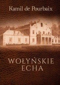 Wołyńskie echa. Historia mojego - okładka książki