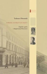 Wśród zatrutych noży. Zapiski z getta i okupowanej Warszawy - okładka książki