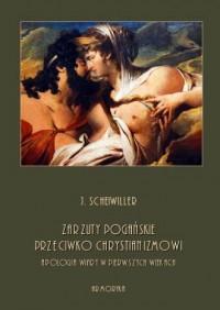 Zarzuty pogańskie przeciwko chrystianizmowi. Apologia wiary w pierwszych wiekach - okładka książki