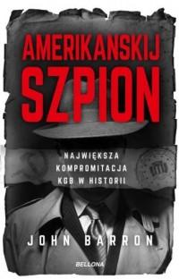 Amerikanskij szpion. Największa kompromitacja KGB - okładka książki