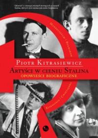Artyści w cieniu Stalina. opowieści biograficzne Eisenstein, Cwietajewa, Mandelsztam, Bułhakow - okładka książki