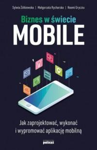 Biznes w świecie mobile. Jak zaprojektować, wykonać i wypromować aplikację mobilną - okładka książki