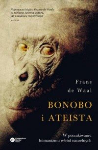 Bonobo i ateista. W poszukiwaniu humanizmu wśród naczelnych - okładka książki