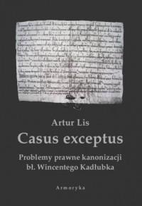 Casus exceptus. Problemy prawne kanonizacji bł. Wincentego Kadłubka - okładka książki