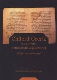 Clifford Geertz a wyzwania antropologii współczesnej. Zmiana czy kontynuacja? - okładka książki