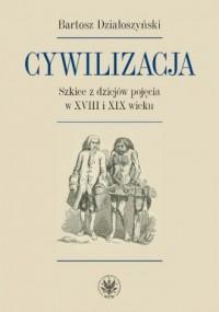 Cywilizacja. Szkice z dziejów pojęcia w XVIII i XIX wieku - okładka książki