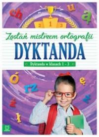Dyktanda w klasach 1-3 Zostań mistrzem - okładka podręcznika