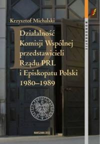 Działalność Komisji Wspólnej przedstawicieli Rządu PRL i Episkopatu Polski 1980-1989. Seria: Monografie. Tom 80 - okładka książki