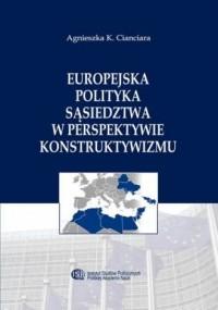 Europejska Polityka Sąsiedztwa w perspektywie konstruktywizmu - okładka książki