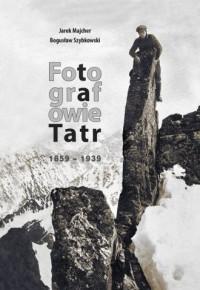 Fotografowie Tatr 1859-1939 - okładka książki