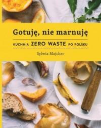 Gotuję, nie marnuję - Sylwia Majcher - okładka książki