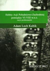 Hełmy Azji Południowo-Zachodniej pomiędzy VI-VIII w.n.e.. Zarys problematyki - okładka książki