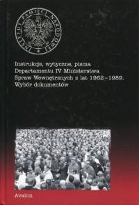 Instrukcje, wytyczne, pisma Departamentu IV Ministerstwa Spraw Wewnętrznych z lat 1962-1989. Wybór dokumentów. Seria: Normatywy aparatu represji. Tom 5 - okładka książki