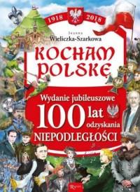 Kocham Polskę Kocham Polskę Wydanie Jubileuszowe 100 lat odzyskania niepodległości - okładka książki