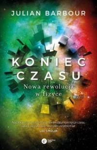 Koniec czasu. Nowa rewolucja w fizyce - okładka książki