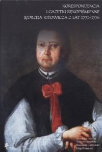 Korespondencja i gazetki rękopiśmienne Jędrzeja Kitowicza z lat 1771-1776 - okładka książki