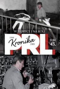 Kronika PRL 1944-1989. Tom 43. W fabryce i na roli - okładka książki