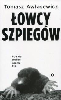 Łowcy szpiegów. Polskie służby kontra CIA - okładka książki