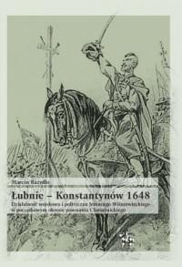 Łubnie Konstantynów 1648. Działalność wojskowa i polityczna Jeremiego Wiśniowieckiego w początkowym - okładka książki