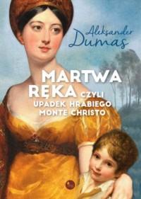 Martwa ręka czyli upadek Hrabiego Monte Christo. Martwa ręka, czyli upadek Hrabiego Monte Christo - okładka książki
