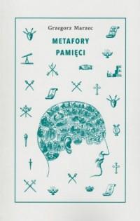 Metafory pamięci - Grzegorz Marzec - okładka książki
