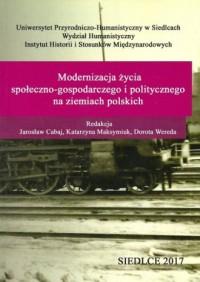 Modernizacja życia społeczno-gospodarczego i politycznego na ziemiach polskich - okładka książki