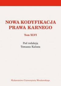 Nowa kodyfikacja prawa karnego. Tom XLVI - okładka książki