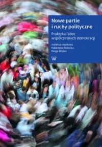 Nowe partie i ruchy polityczne. Praktyka i idee współczesnych demokracji - okładka książki