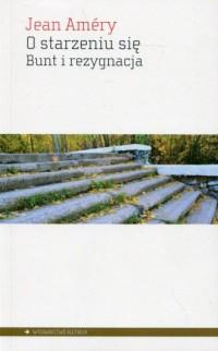 O starzeniu się. Bunt i rezygnacja - okładka książki