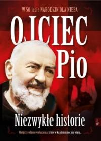 Ojciec Pio. Niezwykłe Historie. 50 lecie narodzin dla Nieba - okładka książki