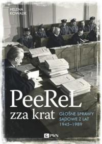 PeeReL zza krat Głośne sprawy sądowe z lat 1945-1989 - okładka książki