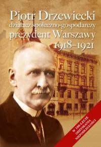 Piotr Drzewiecki. Działacz społeczno-polityczny, - okładka książki