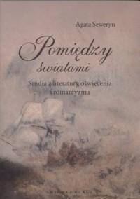 Pomiędzy światami. Studia z literatury oświecenia i romantyzmu - okładka książki