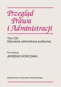 Przegląd Prawa i Administracji CXI. Otoczenie administracji publicznej - okładka książki