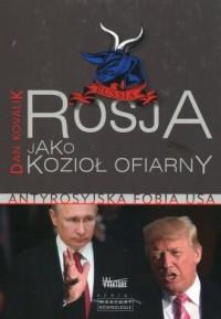 Rosja jako Kozioł Ofiarny. Antyrosyjska - okładka książki
