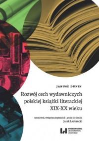 Rozwój cech wydawniczych polskiej książki literackiej XIX-XX wieku - okładka książki