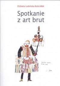 Spotkanie z art brut. Prace Monograficzne - okładka książki