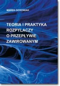 Teoria i praktyka rozpylaczy o przepływie zawirowanym - okładka książki