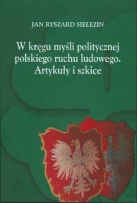 W kręgu myśli politycznej polskiego ruchu ludowego. Artykuły i szkice - okładka książki