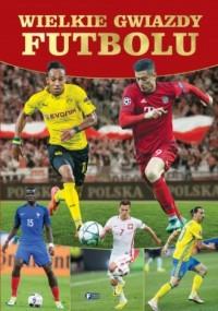 Wielkie gwiazdy futbolu - Wydawnictwo - okładka książki