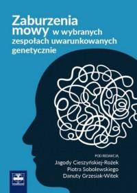 Zaburzenia mowy w wybranych zespołach uwarunkowanych genetycznie - okładka książki