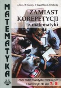 Zamiast korepetycji z matematyki. Zbiór zadań otwartych i zamkniętych z matematyki dla klas 7 i 8 - okładka książki